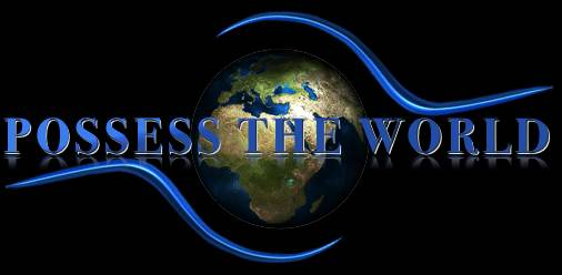 POSSESS THE WORLD